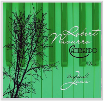 Robert Navarro's Latest CD: Caminando, Vol.1